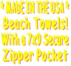 * MADE IN THE USA *    Beach Towels! With a 7x9 Secure    Zipper Pocket